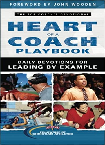 Heart Of A Coach Playbook Daily Devotions For Leading By Example Fellowship Christian Athletes John Wooden 9780800725037 Amazon Books