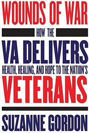 Wounds of War: How the VA Delivers Health, Healing, and Hope to the Nation's Veterans (The Culture and Politics of Health Care Work)