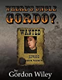 Where's Uncle Gordo?, Gordon Wiley, 1463402147