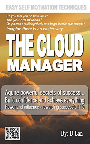 THE CLOUD MANAGER: The amazing little secrets to simple self motivation