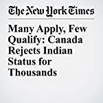 Many Apply, Few Qualify: Canada Rejects Indian Status for Thousands | Craig S. Smith