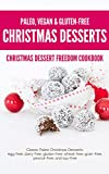 img - for Christmas Dessert Freedom Cookbook: Classic Paleo Christmas Desserts: Egg-free, Dairy-free, Gluten-free, Wheat-free, Grain-free, Peanut-free, and Soy-free book / textbook / text book