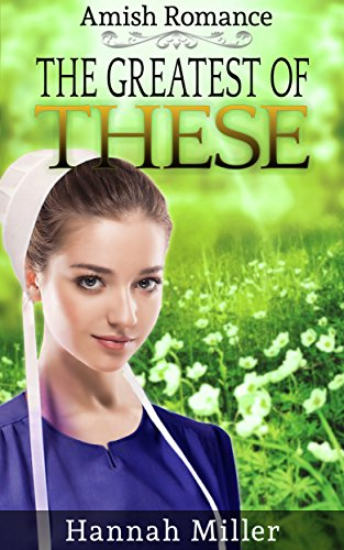 The Greatest of These: Amish Romance by [Miller, Hannah]