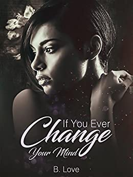If You Ever Change Your Mind by [Love, B.]