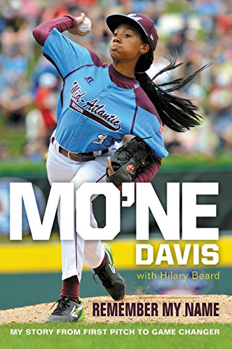 Search : Mo'ne Davis: Remember My Name: My Story from First Pitch to Game Changer