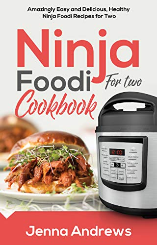 Ninja Foodi For Two Cookbook: Amazingly Easy and Delicious, Healthy Recipes For Two by Jenna  Andrews