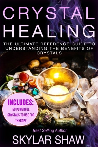Crystal Healing  The Ultimate Reference Guide To Understanding The Benefits Of Crystals  Healing Stones  Energy Healing  Crystal Healing  Chakras
