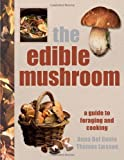 The Edible Mushroom, Anna Del Conte and Dorling Kindersley Publishing Staff, 0756638674