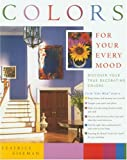 Colors for Your Every Mood: Discover Your True Decorating Colors (Capital Lifestyles)