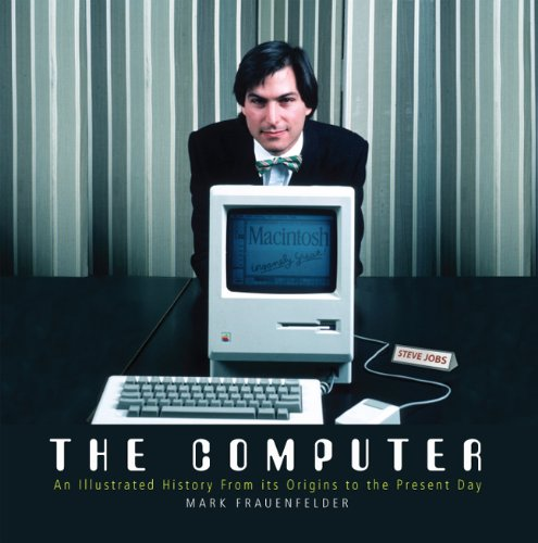 The Computer: An Illustrated History From its Origins to the Present Day
