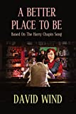A Better Place To Be: Based On The Harry Chapin Song