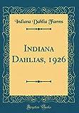 Amazon / Forgotten Books: Indiana Dahlias, 1926 Classic Reprint (Indiana Dahlia Farms)