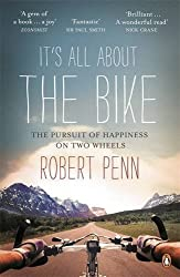 It's All About the Bike: The Pursuit of Happiness On Two Wheels: In Pursuit of Happiness on Two Wheels by Penn, Robert (2011)