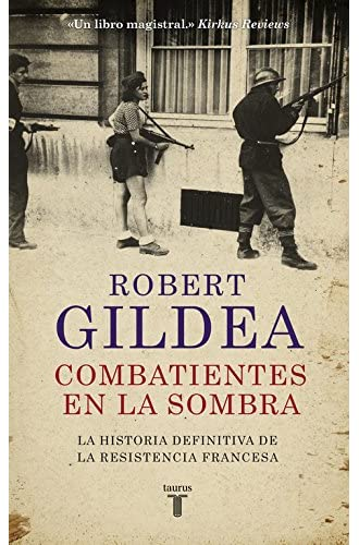 Descargar gratis Combatientes En La Sombra: Una Nueva Perspectiva Histórica Sobre La Resistencia Francesa de Robert Gildea