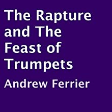 The Rapture and the Feast of Trumpets Audiobook by Andrew Ferrier Narrated by Andrew Ferrier