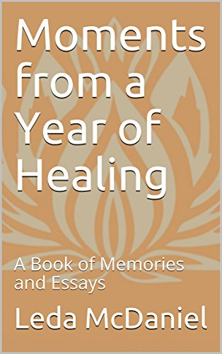 moments from a year of healing a book of memories and essays  moments from a year of healing a book of memories and essays by mcdaniel
