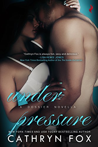 Under Pressure (Dossier Book 3) by [Fox, Cathryn]
