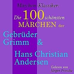 Die 100 schönsten Märchen der Gebrüder Grimm und Hans Christian Andersen (Märchen-Klassiker)
