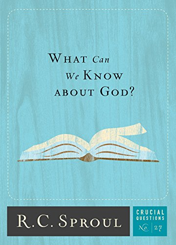 What Can We Know about God? (Crucial Questions) by [Sproul, R.C.]