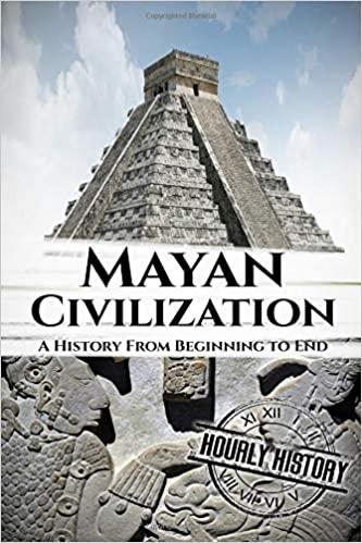 amazon mayan civilization a history from beginning to end