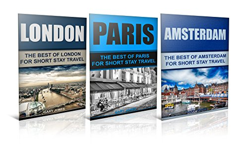 Travel: The Best Of London ,Paris, Amsterdam (Europe Travel Book 1)