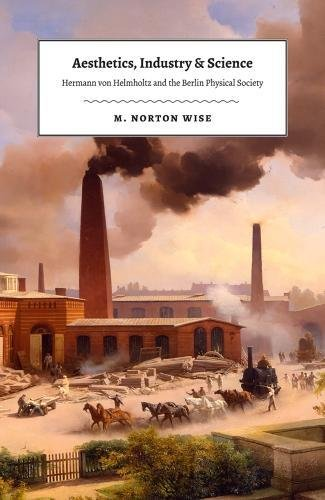 Aesthetics, Industry, and Science by M. Norton Wise