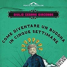 Come diventare un Buddha in cinque settimane Audiobook by Giulio Cesare Giacobbe Narrated by Luca Dal Fabbro
