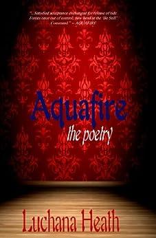 Aquafire the Poetry (English Edition) de [Heath, Luchana]