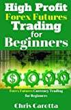 High Profit Forex Futures Trading for Beginners: Forex Futures Currency Trading For Beginners