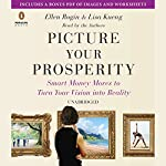 Picture Your Prosperity: Smart Money Moves to Turn Your Vision into Reality | Ellen Rogin,Lisa Kueng