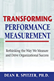 Transforming Performance Measurement: Rethinking the Way We Measure and Drive Organizational Success