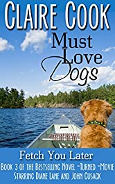 Must Love Dogs: Fetch You Later: (Book 3)