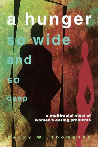 A Hunger So Wide And So Deep: A Multiracial View of Women's Eating Problems Paperback – September 22, 1994 Becky Thompson Univ Of Minnesota Press 0816624356 Women' s Health - General