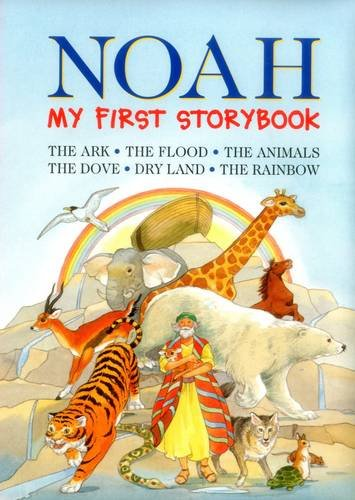 Download Noah: My First Storybook: The Ark, The Flood, The Animals, The Dove, Dry Land, The Rainbow ebook