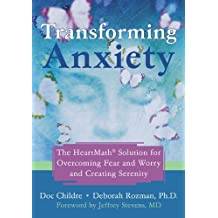 Transforming Anxiety: The HeartMath« Solution for Overcoming Fear and Worry and Creating Serenity by Childre, Doc, Rozman PhD, Deborah (2006) Paperback