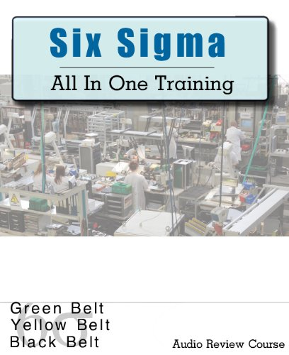 Six Sigma Audio Review Course All in One: Green Belt Six Sigma, Yellow Belt Six Sigma, Black Belt Six Sigma Comprehensive Review Course; 5 Hours, 5 Audio CDs Lean Six Sigma 5 Hours, 5 Audio CDs