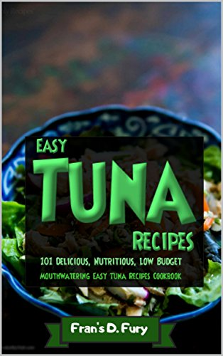 Easy Tuna Recipes: 101 Delicious, Nutritious, Low Budget, Mouthwatering Easy Tuna Recipes Cookbook by Fran's D. Fury