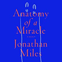Anatomy of a Miracle: A Novel Audiobook by Jonathan Miles Narrated by Edoardo Ballerini