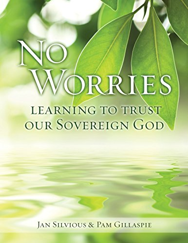No Worries: Learning to Trust our Sovereign God [Silvious, Jan - Gillaspie, Pam] (Tapa Blanda)