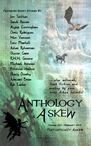 Anthology Askew Volume 005: Fantastically Askew (Askew Anthologies) by [Askew, Rhetoric, Tritten, Jim, Hoover, Sandi, Rodriguez, Chris, Verveen, Wim, Easton, Rob, Greene, R.W.W., Walkow, Patricia, Overby, Stacy, Brae, Adriaan]