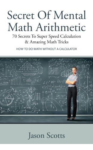 Secret Of Mental Math Arithmetic: 70 Secrets To Super Speed Calculation & Amazing Math Tricks: How to Do Math without a Calculator (Ds Multiplication Games)