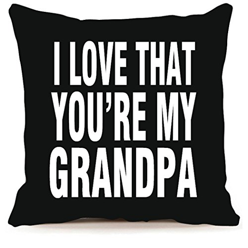 Home Decor Cotton Linen I Love That You're My Grandpa Black Throw Pillow Case Cushion Cover 18 x 18 Inch, Dad Gift,Dad Birthday Gifts