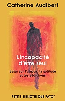 Book's Cover of L'Incapacité d'être seul. Essai sur l'amour, la solitude et les addictions