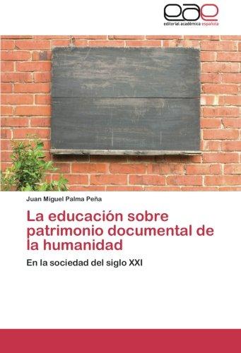 Download La educación sobre patrimonio documental de la humanidad: En la sociedad del siglo XXI (Spanish Edition) PDF