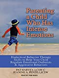 img - for Parenting a Child Who Has Intense Emotions: Dialectical Behavior Therapy Skills to Help Your Child Regulate Emotional Outbursts and Aggressive Behaviors book / textbook / text book
