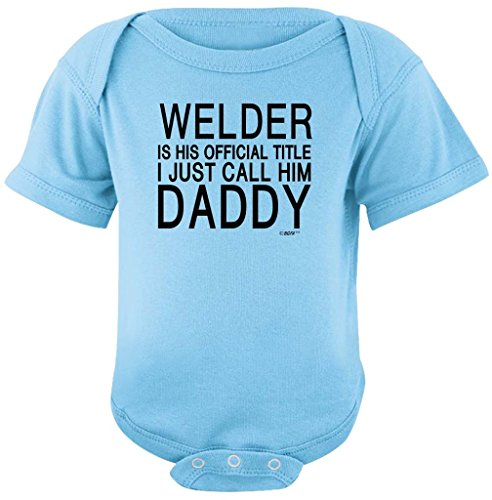 Baby Clothes Welder Official Title I Call Him Daddy Bodysuit Newborn Light Blue