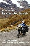 Ende Gelände - 55. 000 Kilometer Von Alaska Nach Feuerland, Mathias Heerwagen, 1494305070