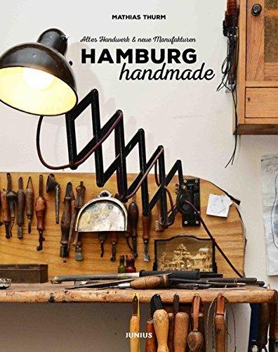 Hamburg handmade: Altes Handwerk & neue Manufakturen Gebundenes Buch – 6. Oktober 2015 Mathias Thurm Junius Hamburg 388506099X Bildbände