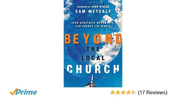 Beyond the Local Church: How Apostolic Movements Can Change the