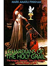 Guardians of the Holy Grail: The Knights Templar, John the Baptist and the Water of Life - Special Edition
